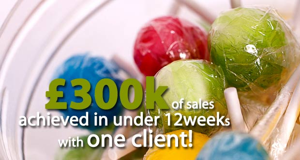 £300K of sales in 10 weeks